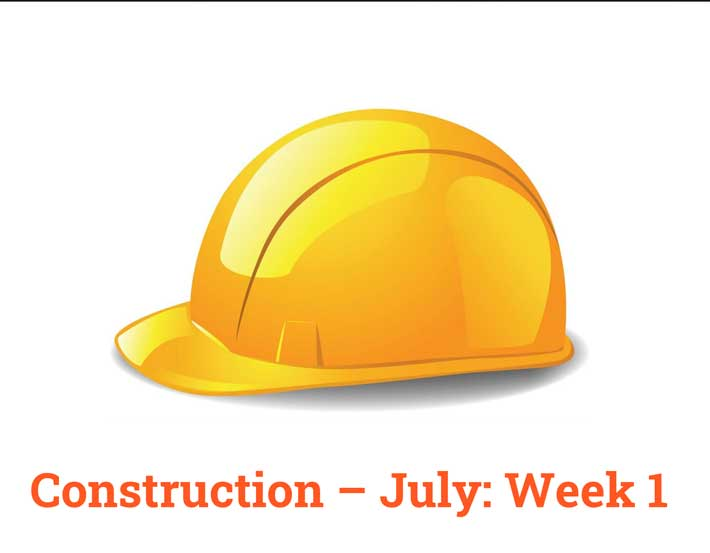 Construction – July:  Week 1
